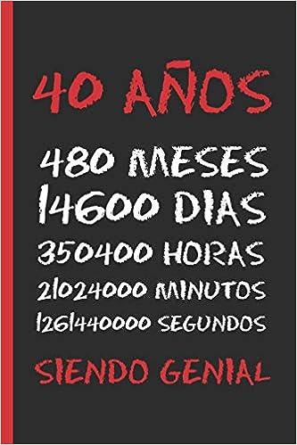 40 AÑOS SIENDO GENIAL: REGALO DE CUMPLEAÑOS ORIGINAL Y ...