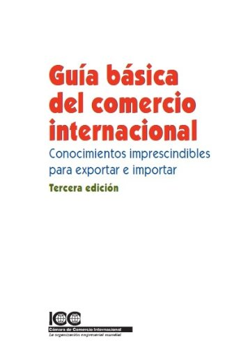 Descargar Libro Guía Básica Del Comercio Internacional. Ed3. Conocimientos Imprescindibles Para Exportar E Importar The International Chamber Of Commerce