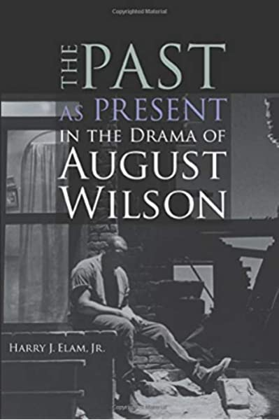 The Past As Present In The Drama Of August Wilson Elam Jr Harry Justin 9780472031634 Amazon Com Books