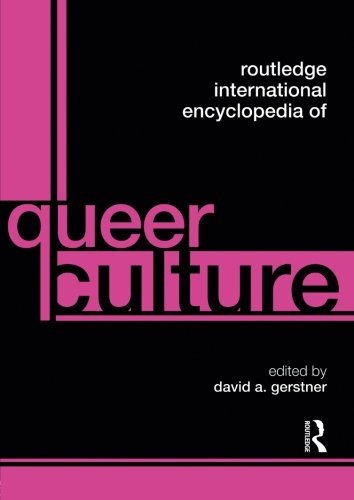 Routledge International Encyclopedia of Queer Culture