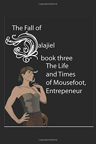 Download The LIfe and Times of Mousefoot, Entrepeneur (The Fall of Dalajiel) ebook