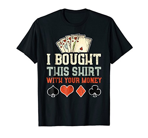 I Bought This Shirt With Your Money - Funny Poker Gift - Poker Gift