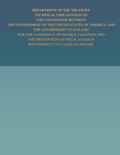 Read Online Department of the Treasury Technical Explanation of the Convention Between the Government of the United States of America and the Government of ... Evasion with Respect to Taxes on Income ebook