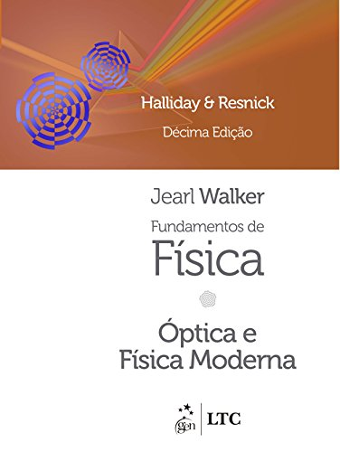 Fundamentos de Física - Volume 4 - Óptica e Física Moderna