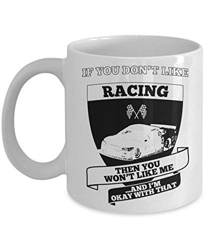 If you dont like racing - race car gifts for men - car race novelty - racing mug - racing coffee cup