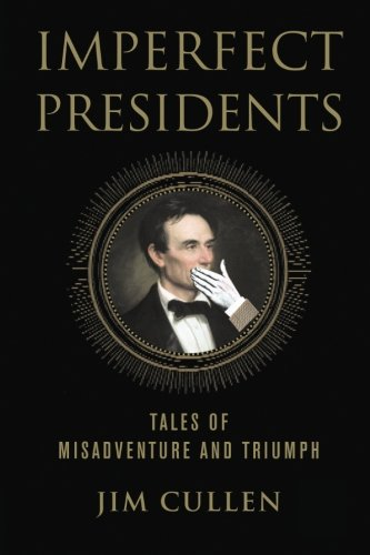 Imperfect Presidents: Tales of Presidential Misadventure and Triumph