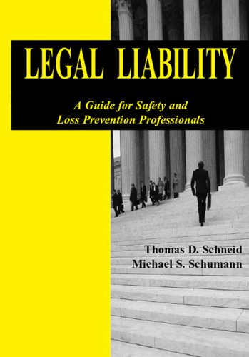 Legal Liability: A Guide To Safety And Loss (Legal Liabilities In Safety And Loss Prevention)