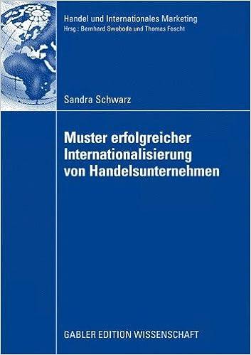 Muster Erfolgreicher Internationalisierung von Handelsunternehmen: Eine Empirische Analyse auf Basis des Konfigurationsansatzes und des ... Retailing and International Marketing)