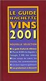 Le guide Hachette des vins 2001 par Hachette