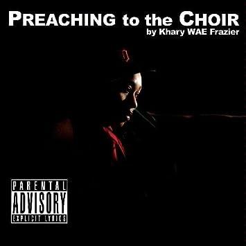 khary wae frazier preaching to the choir amazon com music