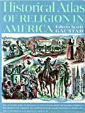 Historical Atlas of Religion in America, Edwin S. Gaustad, 0060630892