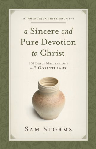 A Sincere and Pure Devotion to Christ (2 Corinthians 7-13), Volume 2: 100 Daily Meditations on 2 Corinthians