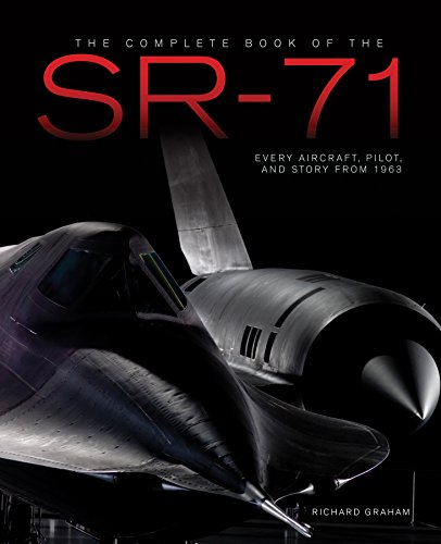 The Complete Book of the SR-71 Blackbird: The Illustrated Profile of Every Aircraft, Crew, and Breakthrough of the World's Fastest Stealth Jet (Collection Aircraft World)