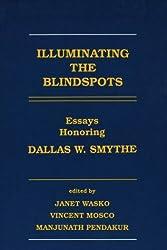 Illuminating the Blindspots: Essays Honoring Dallas W Smythe (Communication & Information Sciences Series)