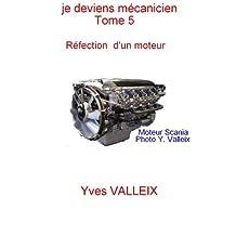 Je deviens mécanicien - tome 5: la réparation d'un moteur illustrée par des photographies (French Edition)