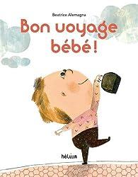 Bon voyage bébé ! par Beatrice Alemagna