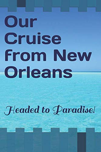 Our Cruise from New Orleans: Headed to Paradise!