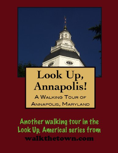 A Walking Tour of Annapolis, Maryland (Look Up, America!)