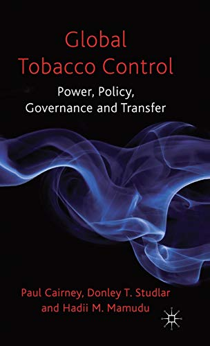 Global Tobacco Control: Power, Policy, Governance and Transfer
