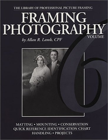 Framing Photography (Library of Professional Picture Framing, Volume 6)