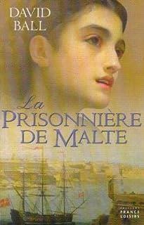 La prisonnière de Malte : les chevaliers de Malte et la dernière bataille des croisades