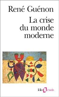 La crise du monde moderne, Guénon, René