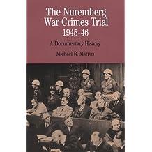 The Nuremburg War Crimes Trial, 1945-46: A Documentary History