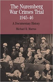 The Nuremberg War Crimes Trial, 1945-46: A Documentary History (The Bedford Series in History and Culture)