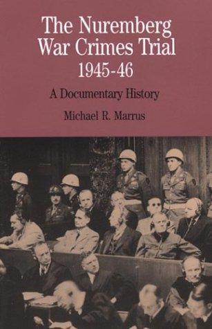 The Nuremberg War Crimes Trial, 1945-46: A Documentary...