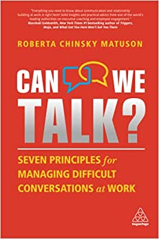 Can We Talk?: Seven Principles for Managing Difficult Conversations at Work