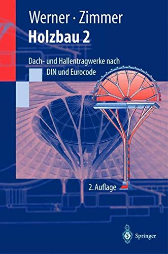 Holzbau 2: Dach- und Hallentragwerke nach DIN 1052 (neu 2004) und Eurocode 5 (Springer-Lehrbuch)