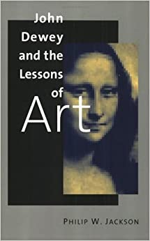 Book John Dewey and the Lessons of Art by Mr. Philip W. Jackson (2000-02-01)