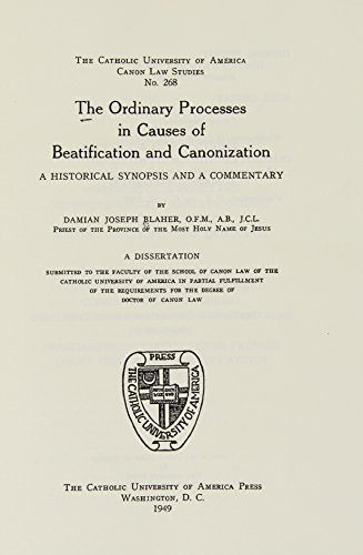 The Ordinary Processes in Causes of Beatification and Canonization (1949) (CUA Studies in Canon Law)