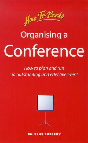 Organizing a Conference: How to Plan and Run an Outstanding and Effective Event