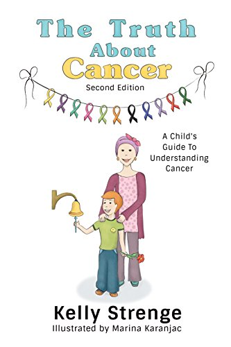The Truth About Cancer Second Edition: A Child's Guide To Understanding  Cancer (The Truth Series)