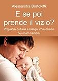 E se poi prende il vizio? (Il bambino naturale) (Italian Edition)