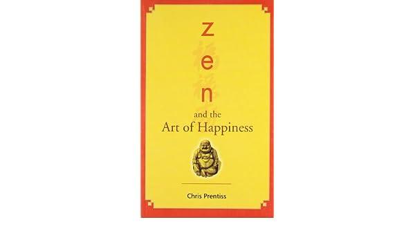 zen and the art of happiness chris prentiss