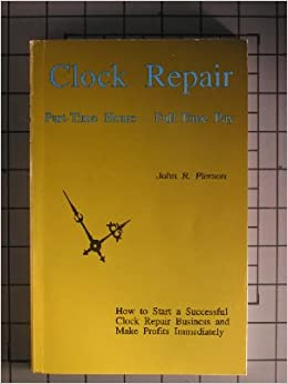 Clock Repair Part Time Hours Full Time Pay John R Pierson