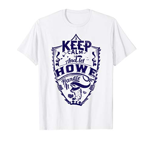 Keep calm and let Howe shirt surname last name gift