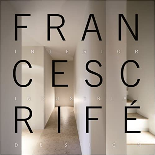 Francesc Rifé: Interior, Industrial, Design 1999-2009