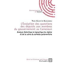 L'Évolution des questions des députés aux membres du gouvernement au Cameroun: Analyse dialectique et dynamique du régime et de la scène du contrôle parlementaire (French Edition)