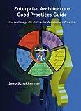 Enterprise Architecture Good Practices Guide: How to Manage the Enterprise Architecture Practice