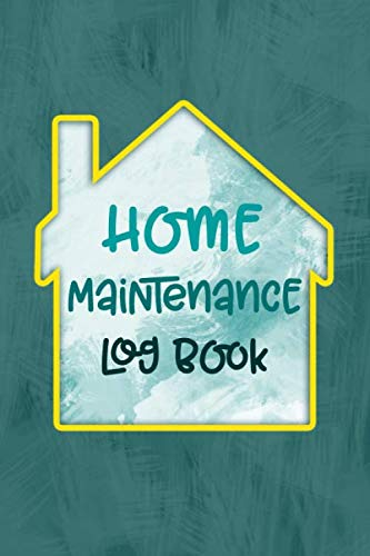 Home Maintenance Log Book: Home Maintenance and Repair 6 x 9 Journal for Home Owners, Landlords and Vacation Property Owners