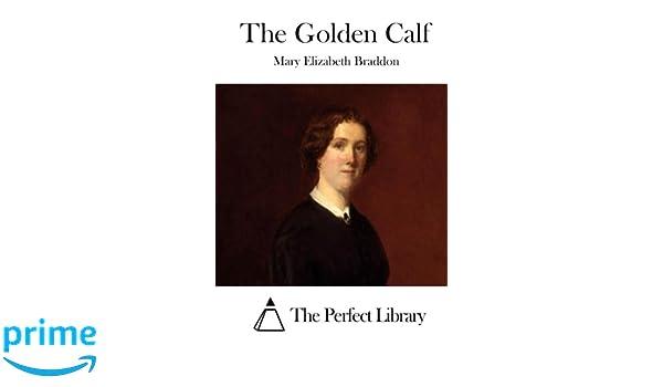 The Golden Calf (Perfect Library): Mary Elizabeth Braddon