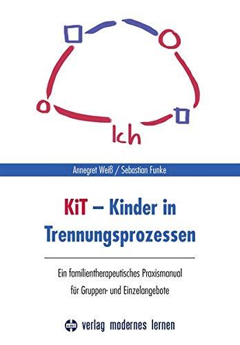 KiT - Kinder in Trennungsprozessen: Ein familientherapeutisches Praxismanual für Gruppen- und Einzelangebote
