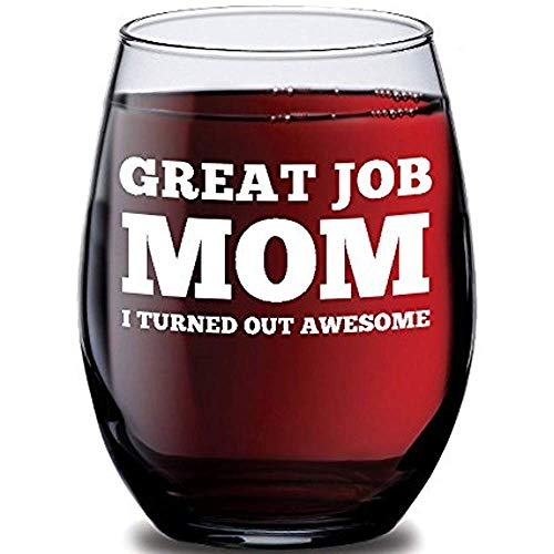Great Job Mom Funny Wine Glass for Mom - 15 oz - Best Gift Idea for Mother's Day or Birthday Gifts for Women - Gag Present for Her from Son, Daughter or Kids - Wine Glass Silly Sayings for Mother Wife