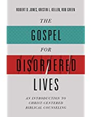 The Gospel for Disordered Lives: An Introduction to Christ-Centered Biblical Counseling