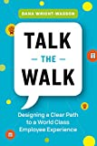 Talk the Walk: Designing a Clear Path to a World Class Employee Experience