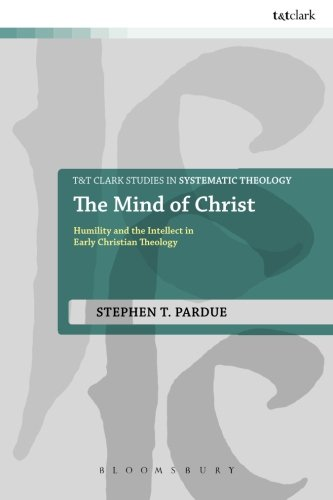The Mind of Christ: Humility and the Intellect in Early Christian Theology (T&t Clark Studies in Systematic Theology)