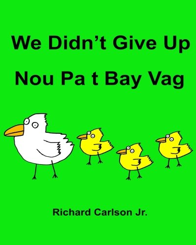 We Didn't Give Up Nou Pa t Bay Vag : Children's Picture Book English-Haitian Creole (Bilingual Edition) (English and Haitian Edition)